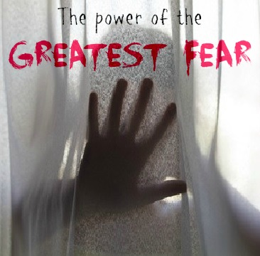 The Power of the Greatest Fear